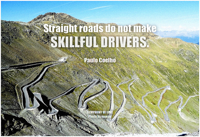 Paulo Coelho Straight roads do not make skillful drivers