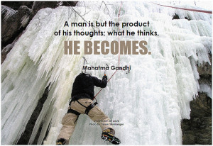 Mahatma Gandhi A man is but the product of his thoughts; what he thinks, he becomes