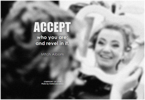 Mitch Albom Accept who you are; and revel in it