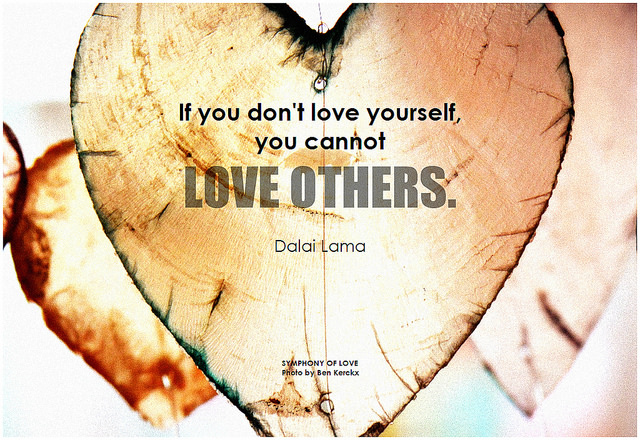 Dalai Lama If you don't love yourself, you cannot love others