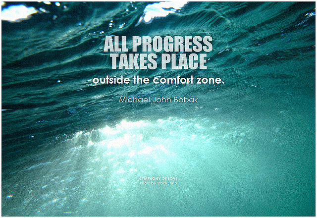 Michael John Bobak All progress takes place outside the comfort zone
