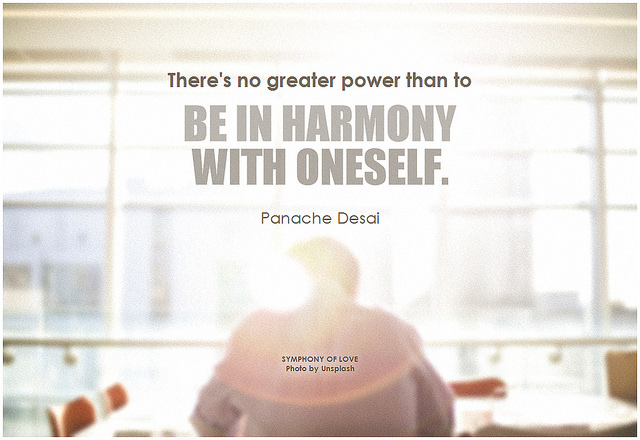 Panache Desai There's no greater power than to be in harmony with oneself