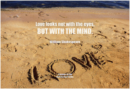 William Shakespeare Love looks not with the eyes, but with the mind